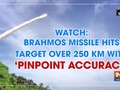 Watch: BrahMos missile hits target over 250 km with 'pinpoint accuracy'