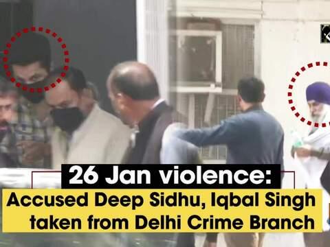 26 Jan violence: Accused Deep Sidhu, Iqbal Singh taken from Delhi Crime Branch