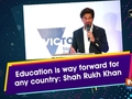 Education is way forward for any country: Shah Rukh Khan