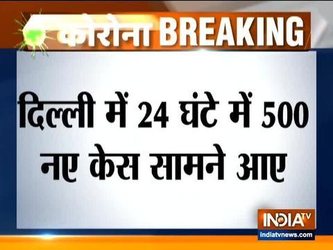 दिल्ली में नए मामलों का टूटा रिकॉर्ड एक दिन में 500 नए केस