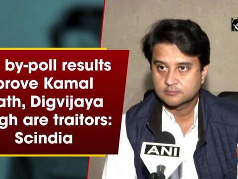 MP by-poll results prove Kamal Nath, Digvijaya Singh are traitors: Scindia
