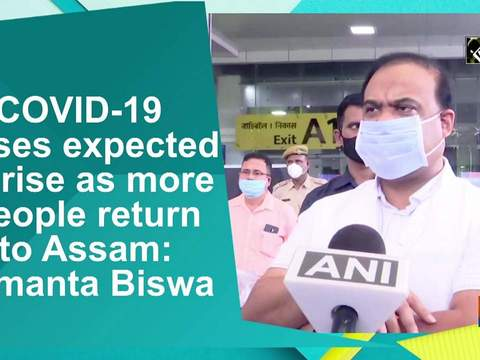 COVID-19 cases expected to rise as more people return to Assam: Himanta Biswa