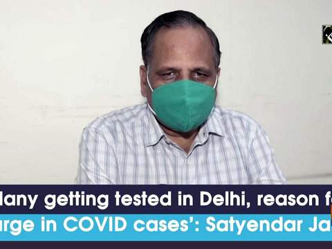 'Many getting tested in Delhi, reason for surge in COVID cases': Satyendar Jain