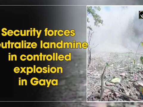 Security forces neutralize landmine in controlled explosion in Gaya