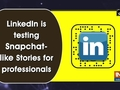 LinkedIn is testing Snapchat-like Stories for professionals
