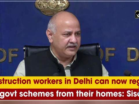 Construction workers in Delhi can now register for govt schemes from their homes: Sisodia