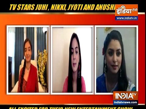टीवी स्टार्स ज्योति शर्मा, निक्की और जूही ने अपने शो के बारे में बात की