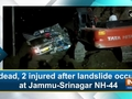 1 dead, 2 injured after landslide occurs at Jammu-Srinagar NH-44