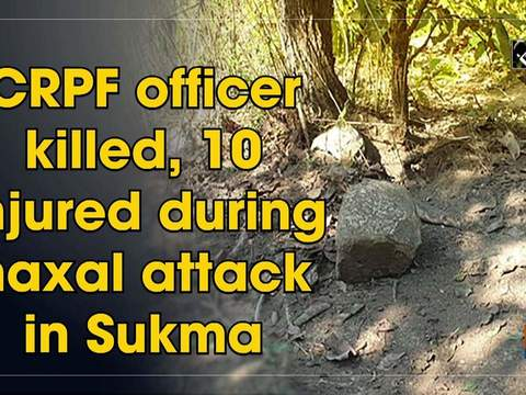 CRPF officer killed, 10 injured during naxal attack in Sukma
