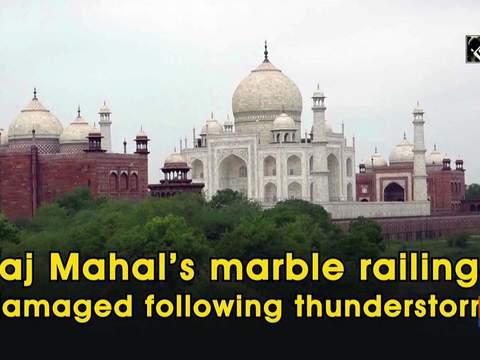Taj Mahal's marble railings damaged following thunderstorm