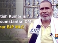 'Nitish Kumar is circumstantial CM': Bihar BJP MLC