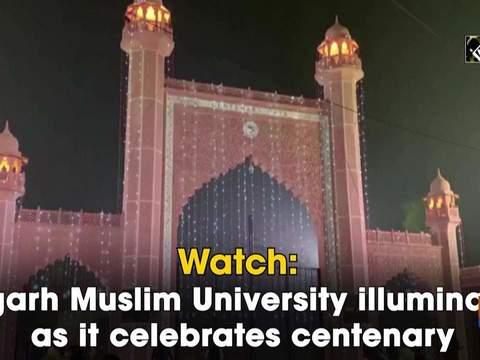 Watch: Aligarh Muslim University illuminates as it celebrates centenary