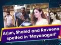 Arjun, Shahid and Raveena spotted in'Mayanagari'