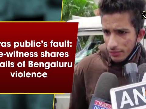 It was public's fault: Eye-witness shares details of Bengaluru violence