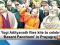 CM Yogi Adityanath flies kite to celebrate 'Basant Panchami' in Prayagraj
