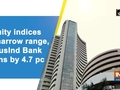 Equity indices in narrow range, IndusInd Bank gains by 4.7 pc