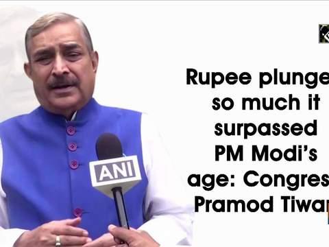 Rupee plunged so much it surpassed PM Modi's age: Congress' Pramod Tiwari
