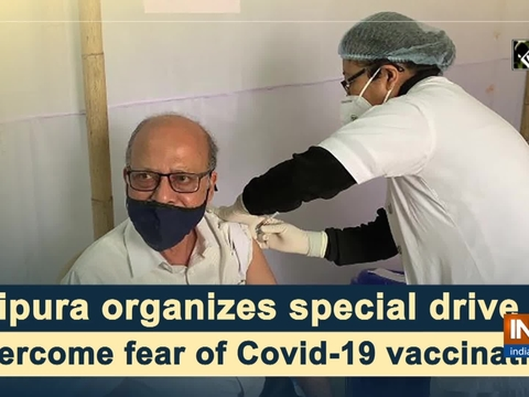 Tripura organizes special drive to overcome fear of Covid-19 vaccination