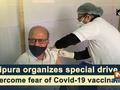 Tripura organizes special drive to overcome fear of Covid-19 vaccination
