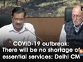 COVID-19 outbreak: There will be no shortage of essential services: Delhi CM