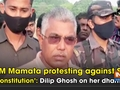 'CM Mamata protesting against SC, Constitution': Dilip Ghosh on her dharna