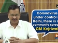 Coronavirus under control in Delhi, there is no community spread: CM Kejriwal