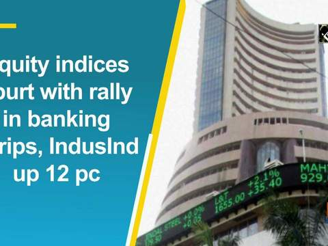 Equity indices spurt with rally in banking scrips, IndusInd up 12 pc