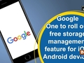 Google One to roll out free storage management feature for iOS, Android devices