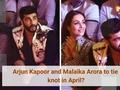 Arjun Kapoor and Malaika Arora to tie knot in April?