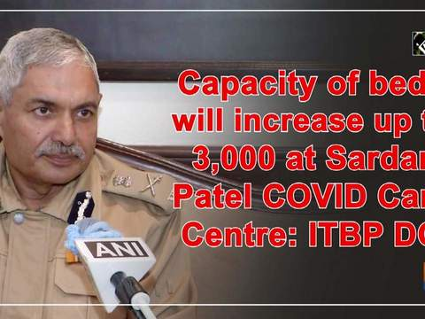 Capacity of beds will increase up to 3,000 at Sardar Patel COVID Care Centre: ITBP DG