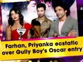 Farhan, Priyanka ecstatic over Gully Boy's Oscar entry