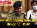 Tourists bringing arms into Himachal: DGP