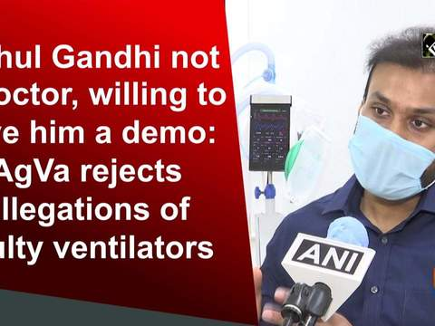 Rahul Gandhi not a doctor, willing to give him a demo: AgVa rejects allegations of faulty ventilators
