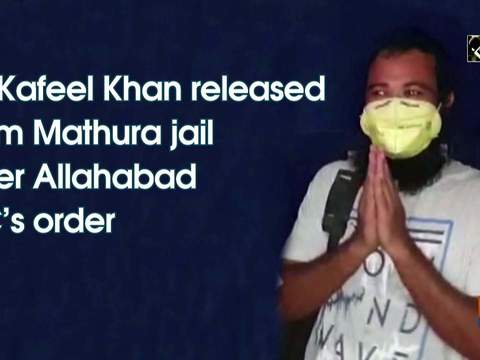 Dr Kafeel Khan released from Mathura jail after Allahabad HC's order
