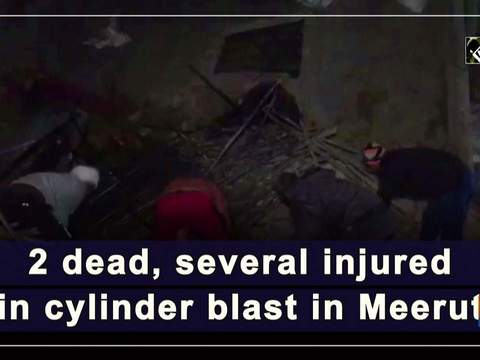 2 dead, several injured in cylinder blast in Meerut