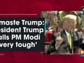Namaste Trump: President Trump calls PM Modi 'very tough'