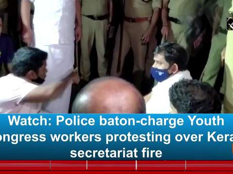 Watch: Police baton-charge Youth Congress workers protesting over Kerala secretariat fire