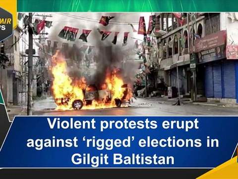 Violent protests erupt against 'rigged' elections in Gilgit Baltistan