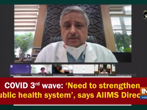 COVID 3rd wave: 'Need to strengthen public health system', says AIIMS Director