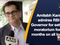 Amitabh Kant admires RBI Governor for setting moratorium for 3 months on all loans