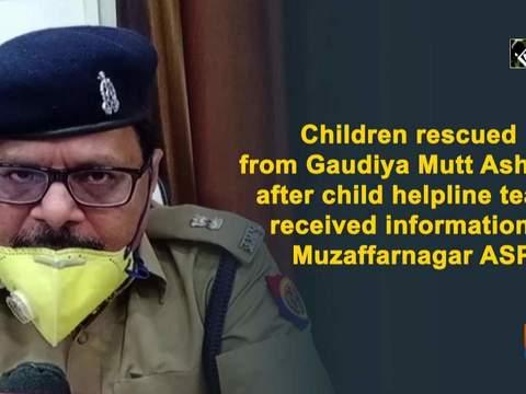 Children rescued from Gaudiya Mutt Ashram after child helpline team received information: ASP