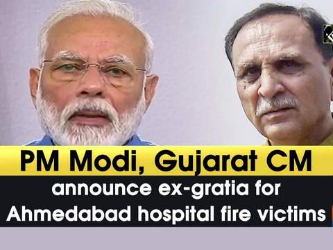 PM Modi, Gujarat CM announce ex-gratia for Ahmedabad hospital fire victims