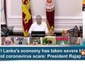 Sri Lanka's economy has taken severe blow amid coronavirus scare: President Rajapaksa