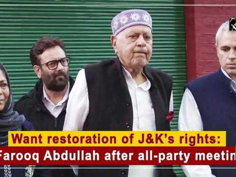 Want restoration of J and K's rights: Farooq Abdullah after all-party meeting
