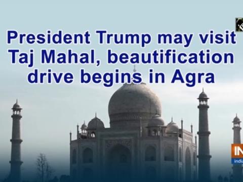 President Trump may visit Taj Mahal, beautification drive begins in Agra