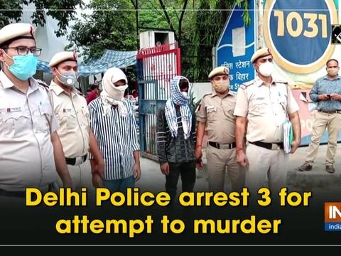 Delhi Police arrest 3 for attempt to murder