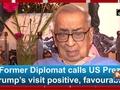 Former Diplomat calls US Prez Trump's visit positive, favourable