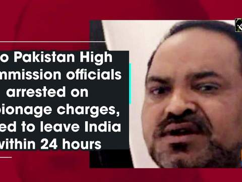 Two Pakistan High Commission officials arrested on espionage charges