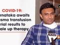COVID-19: Karnataka awaits plasma transfusion trial results to scale up therapy