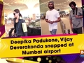 Deepika Padukone, Vijay Deverakonda snapped at Mumbai airport